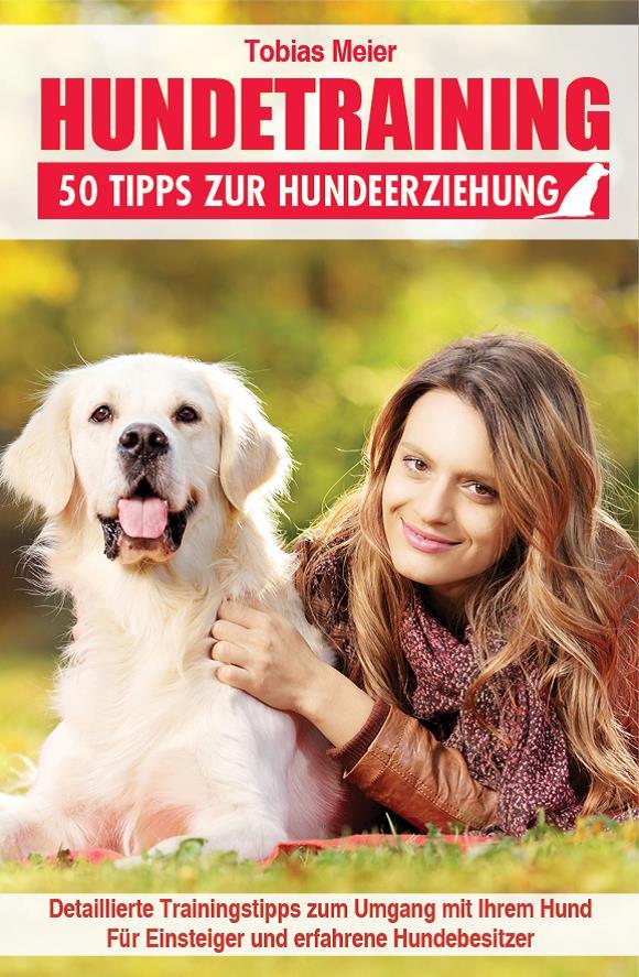 Hundetraining - 50 Tipps zur Hundeerziehung