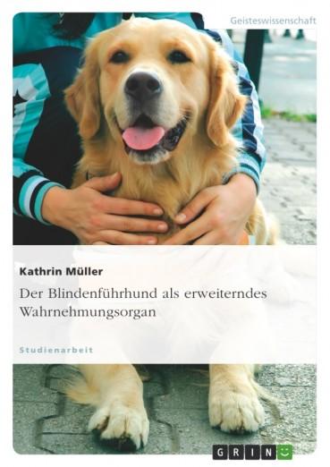 """""""Der Blindenführhund als erweiterndes Wahrnehmungsorgan"""" – Leseprobe"""
